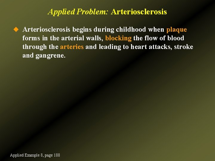 Applied Problem: Arteriosclerosis u Arteriosclerosis begins during childhood when plaque forms in the arterial
