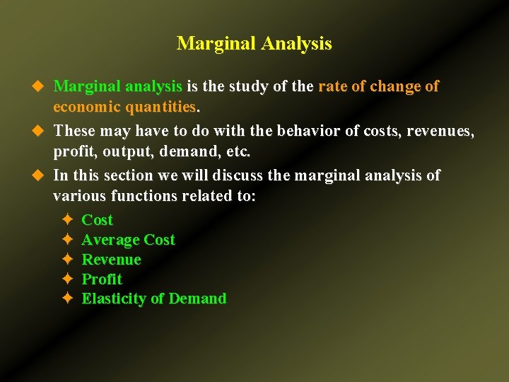 Marginal Analysis u Marginal analysis is the study of the rate of change of