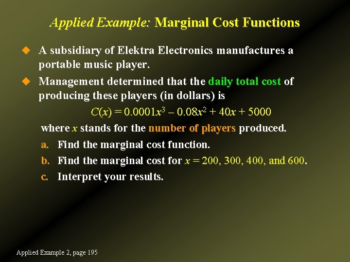 Applied Example: Marginal Cost Functions u A subsidiary of Elektra Electronics manufactures a portable