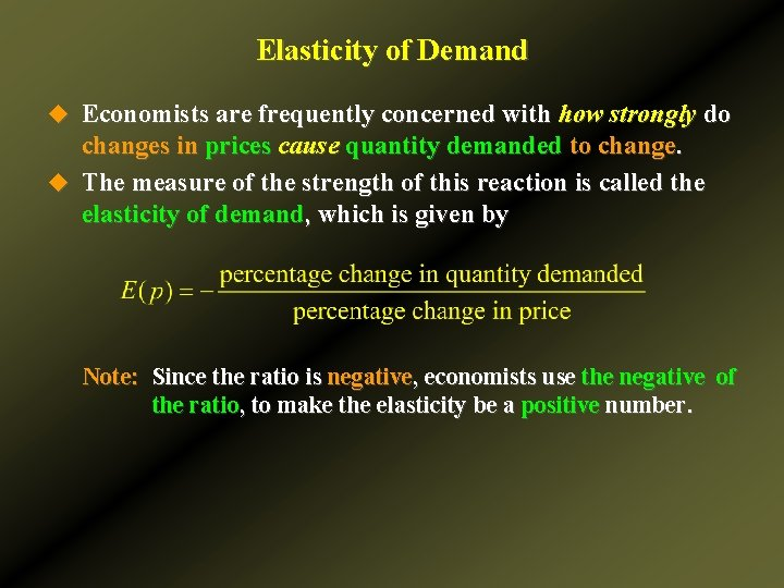 Elasticity of Demand u Economists are frequently concerned with how strongly do changes in