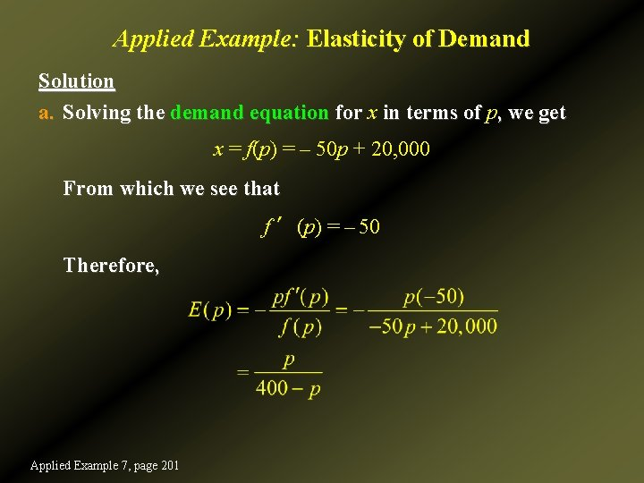Applied Example: Elasticity of Demand Solution a. Solving the demand equation for x in