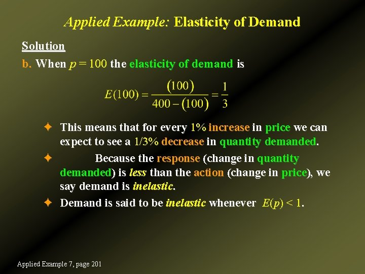 Applied Example: Elasticity of Demand Solution b. When p = 100 the elasticity of