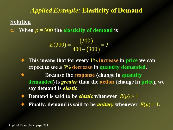 Applied Example: Elasticity of Demand Solution c. When p = 300 the elasticity of