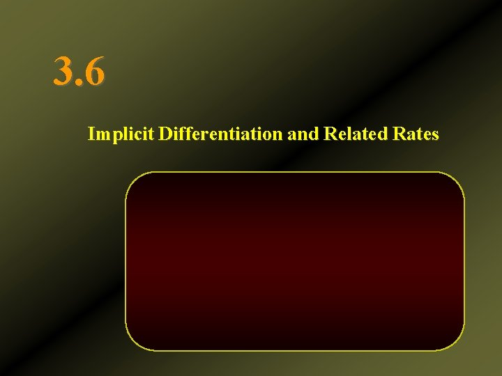 3. 6 Implicit Differentiation and Related Rates