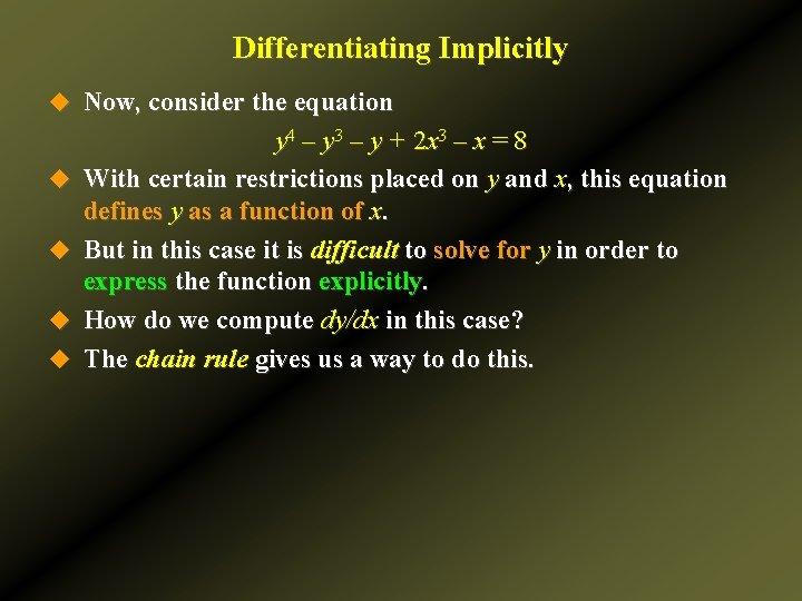 Differentiating Implicitly u Now, consider the equation u u y 4 – y 3