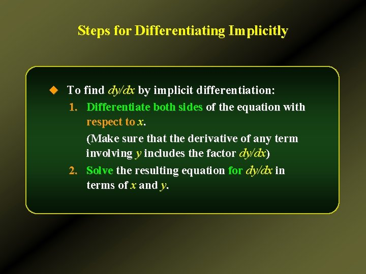 Steps for Differentiating Implicitly u To find dy/dx by implicit differentiation: 1. Differentiate both