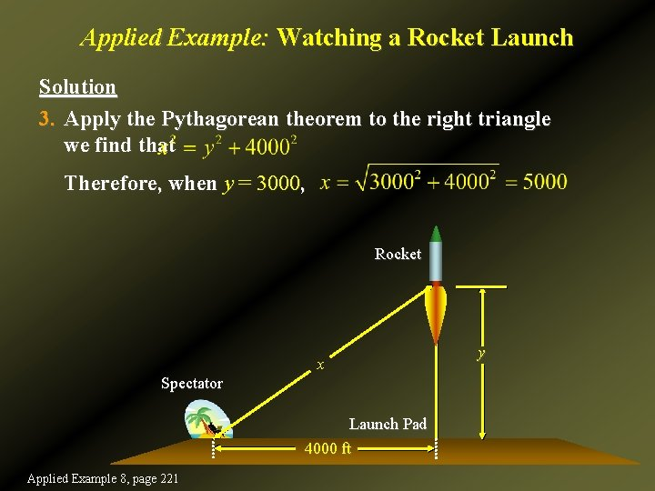 Applied Example: Watching a Rocket Launch Solution 3. Apply the Pythagorean theorem to the