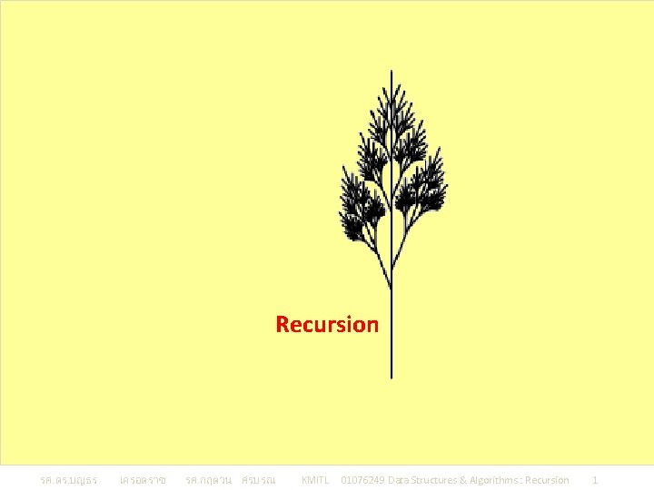 Recursion รศ. ดร. บญธร เครอตราช รศ. กฤตวน ศรบรณ KMITL 01076249 Data Structures & Algorithms