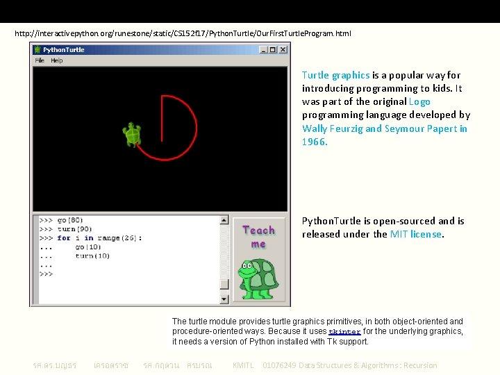 Python Turtle 1 http: //interactivepython. org/runestone/static/CS 152 f 17/Python. Turtle/Our. First. Turtle. Program. html