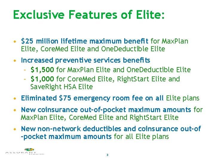 Exclusive Features of Elite: • $25 million lifetime maximum benefit for Max. Plan Elite,