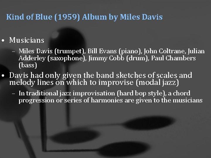 Kind of Blue (1959) Album by Miles Davis • Musicians – Miles Davis (trumpet),