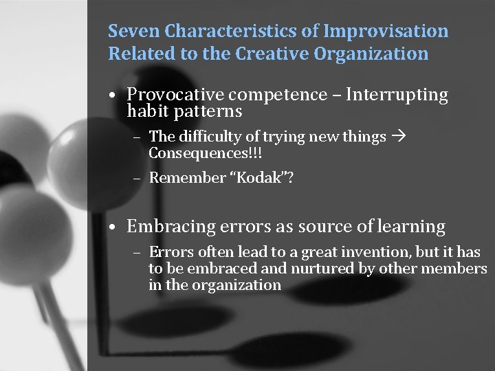 Seven Characteristics of Improvisation Related to the Creative Organization • Provocative competence – Interrupting