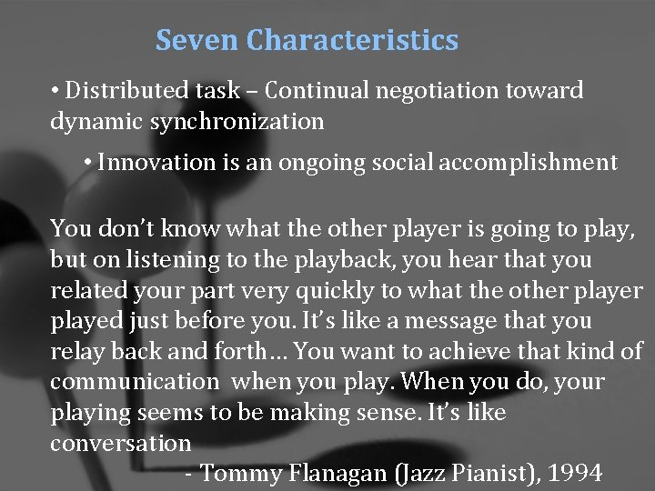Seven Characteristics • Distributed task – Continual negotiation toward dynamic synchronization • Innovation is