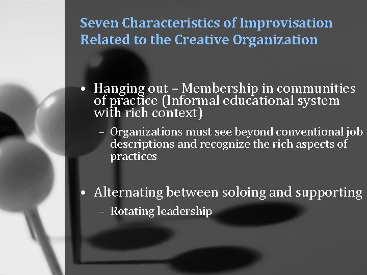 Seven Characteristics of Improvisation Related to the Creative Organization • Hanging out – Membership