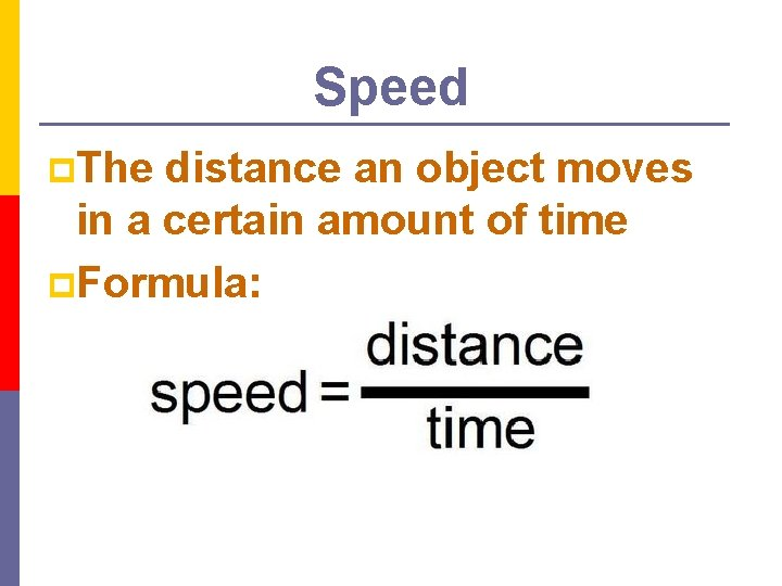 Speed p. The distance an object moves in a certain amount of time p.
