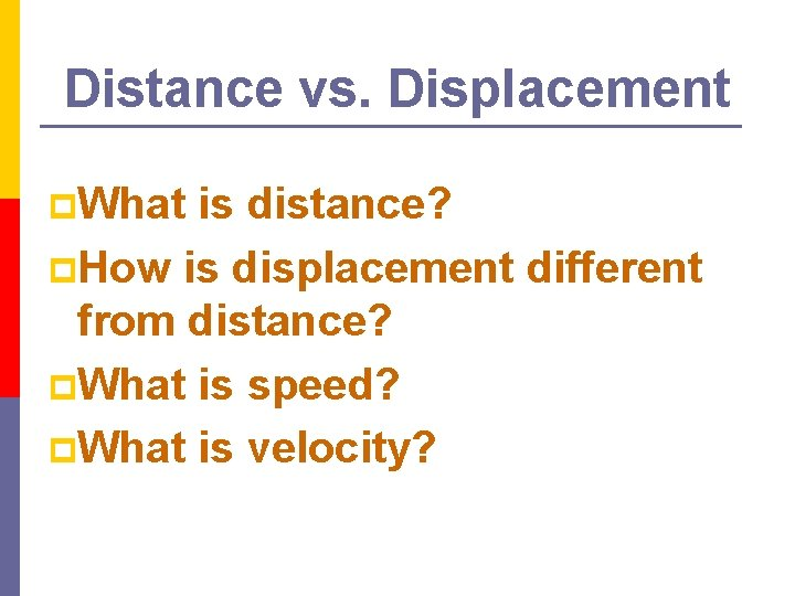 Distance vs. Displacement p. What is distance? p. How is displacement different from distance?