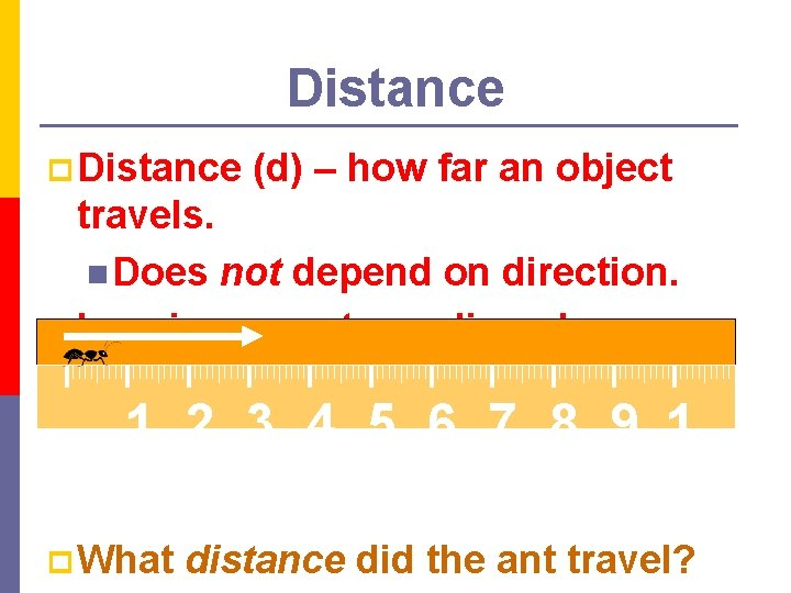Distance p Distance (d) – how far an object travels. n Does not depend