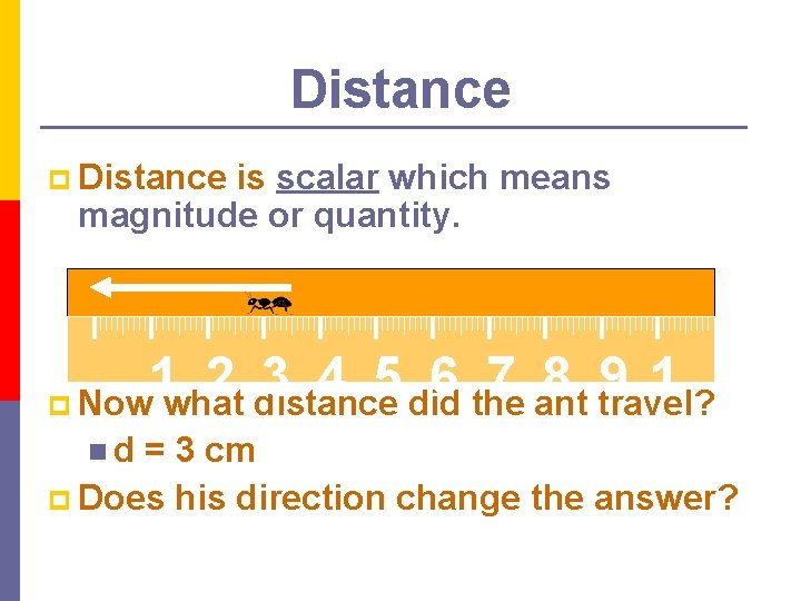 Distance p Distance is scalar which means magnitude or quantity. 1 2 3 4