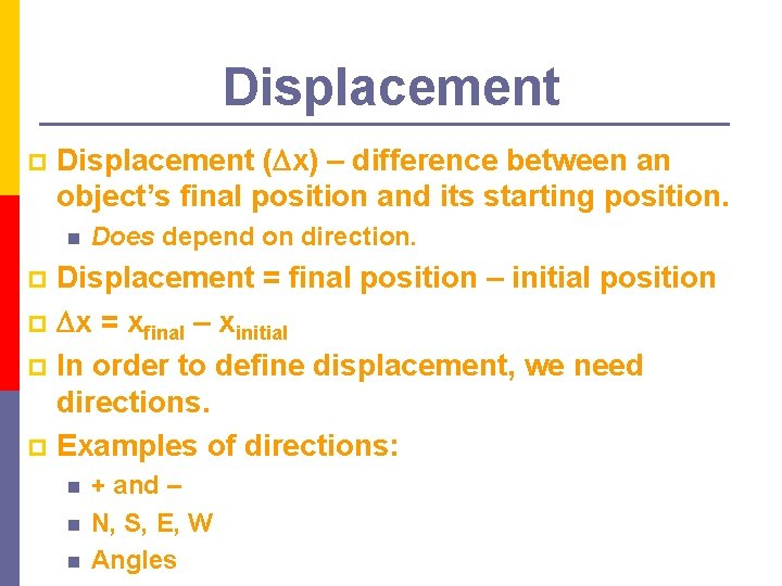 Displacement p Displacement ( x) – difference between an object's final position and its