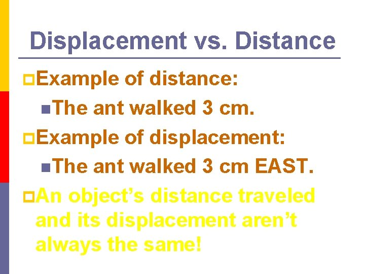 Displacement vs. Distance p. Example of distance: n. The ant walked 3 cm. p.