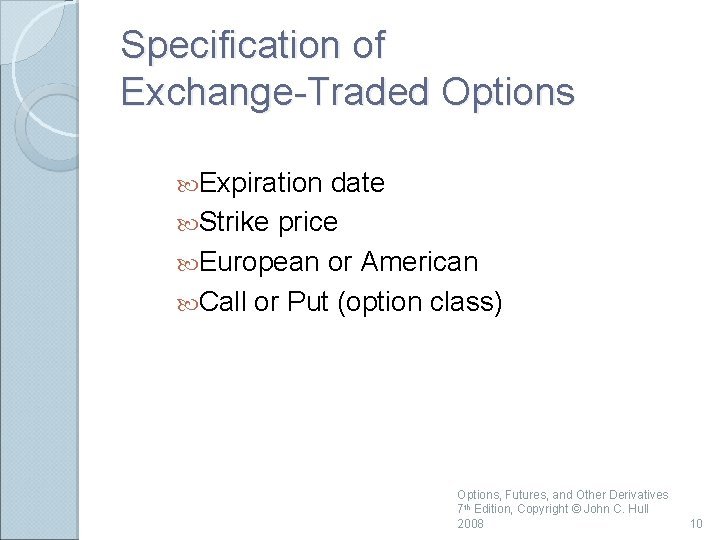 Specification of Exchange-Traded Options Expiration date Strike price European or American Call or Put