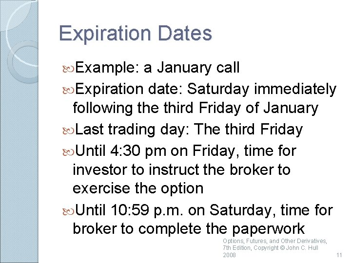 Expiration Dates Example: a January call Expiration date: Saturday immediately following the third Friday