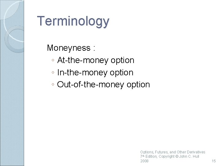Terminology Moneyness : ◦ At-the-money option ◦ In-the-money option ◦ Out-of-the-money option Options, Futures,