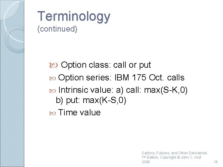 Terminology (continued) Option class: call or put Option series: IBM 175 Oct. calls Intrinsic