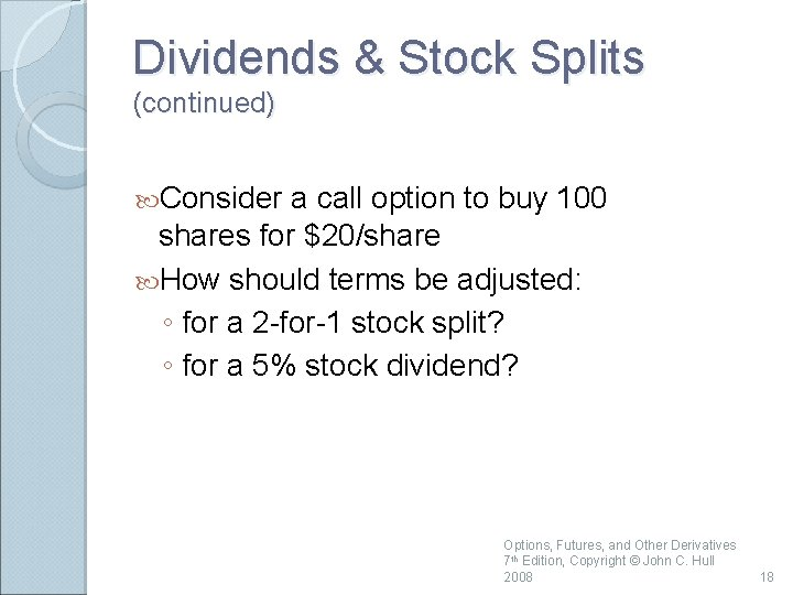 Dividends & Stock Splits (continued) Consider a call option to buy 100 shares for