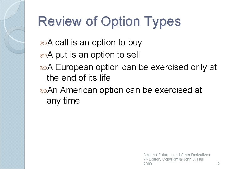 Review of Option Types A call is an option to buy A put is