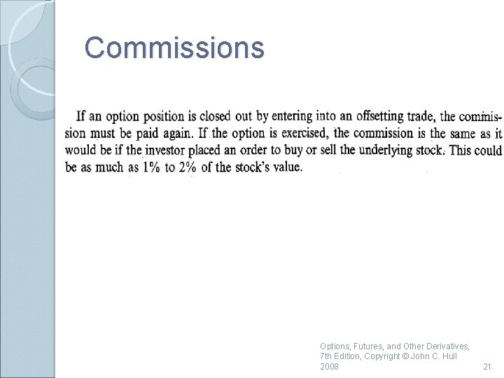 Commissions Options, Futures, and Other Derivatives, 7 th Edition, Copyright © John C. Hull