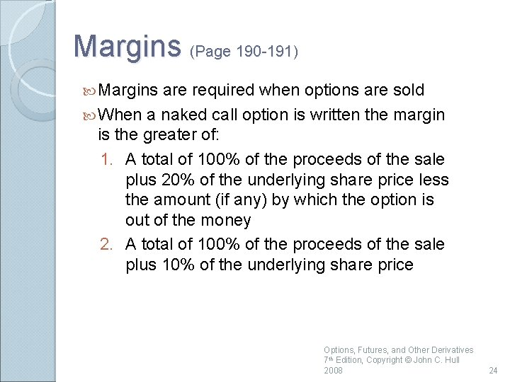 Margins (Page 190 -191) Margins are required when options are sold When a naked