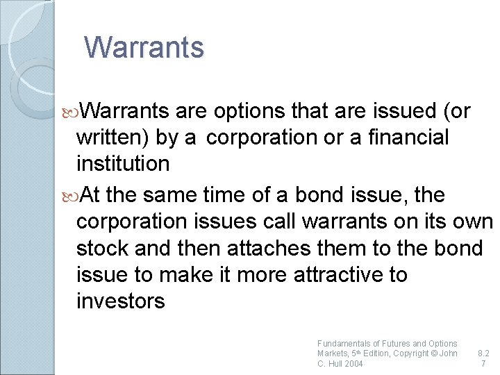 Warrants are options that are issued (or written) by a corporation or a financial