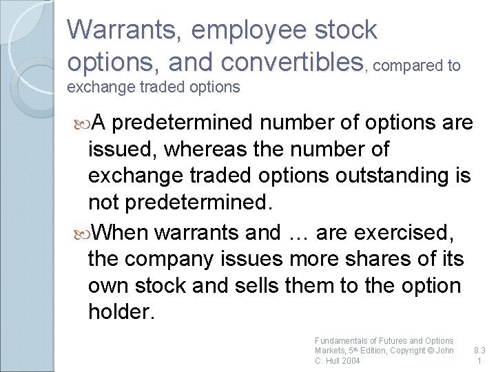 Warrants, employee stock options, and convertibles, compared to exchange traded options A predetermined number