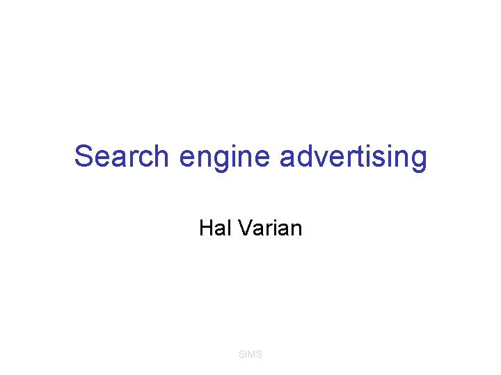 Search engine advertising Hal Varian SIMS