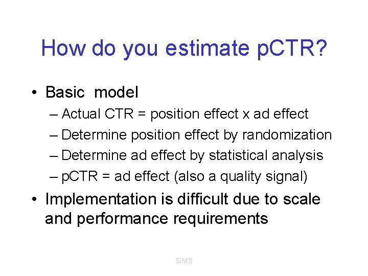 How do you estimate p. CTR? • Basic model – Actual CTR = position