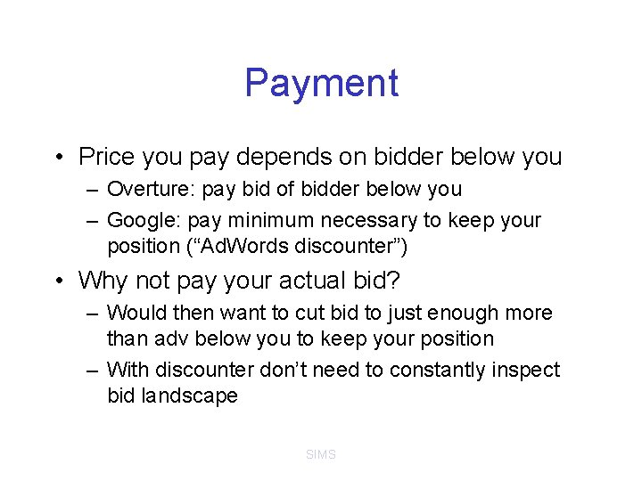 Payment • Price you pay depends on bidder below you – Overture: pay bid