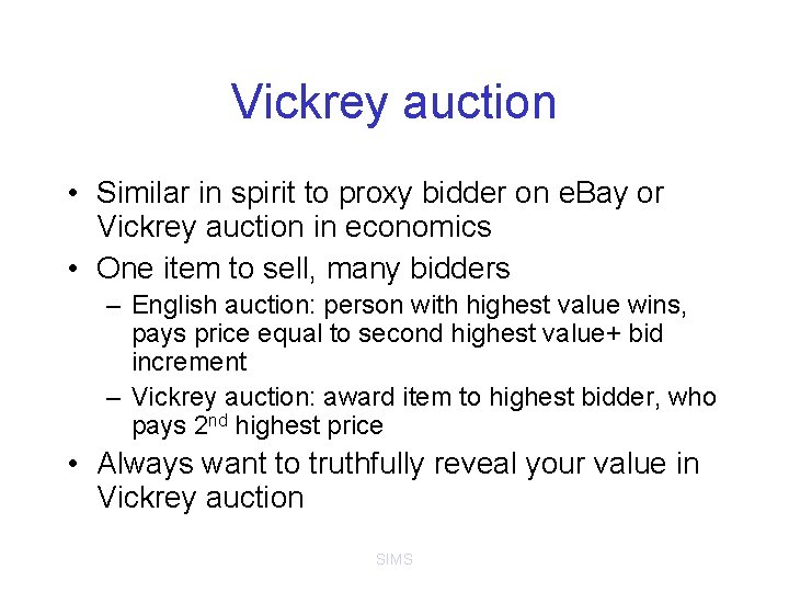 Vickrey auction • Similar in spirit to proxy bidder on e. Bay or Vickrey
