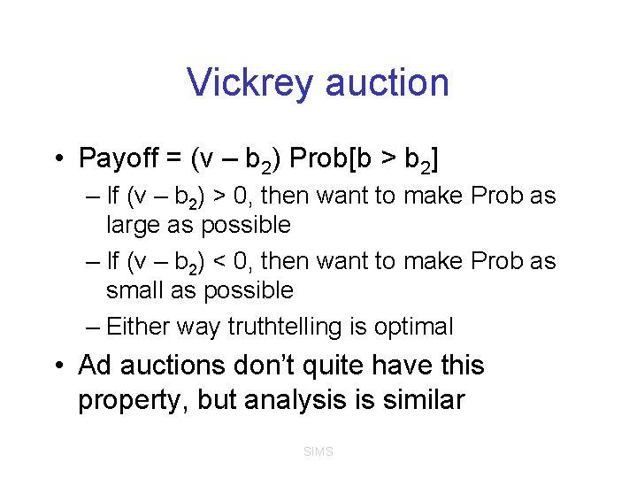 Vickrey auction • Payoff = (v – b 2) Prob[b > b 2] –