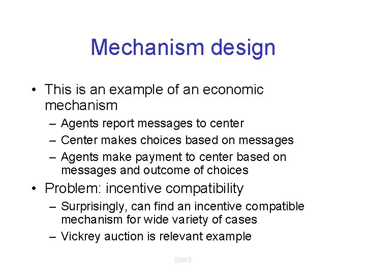 Mechanism design • This is an example of an economic mechanism – Agents report