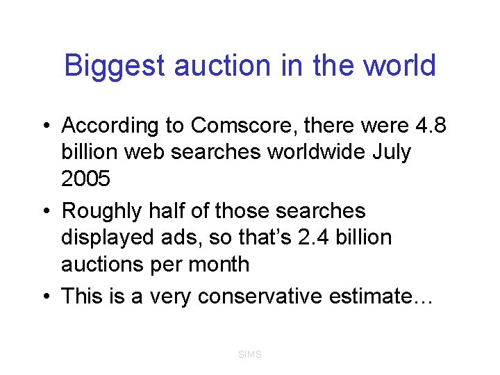 Biggest auction in the world • According to Comscore, there were 4. 8 billion
