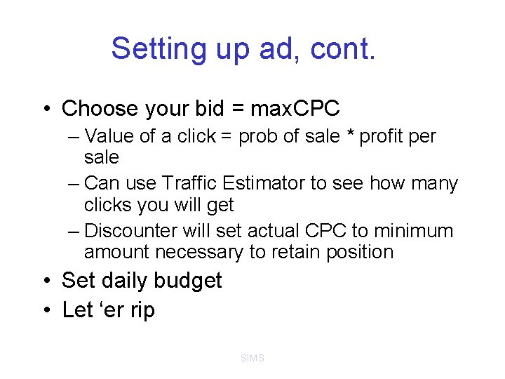 Setting up ad, cont. • Choose your bid = max. CPC – Value of