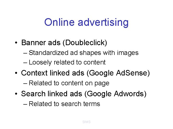 Online advertising • Banner ads (Doubleclick) – Standardized ad shapes with images – Loosely