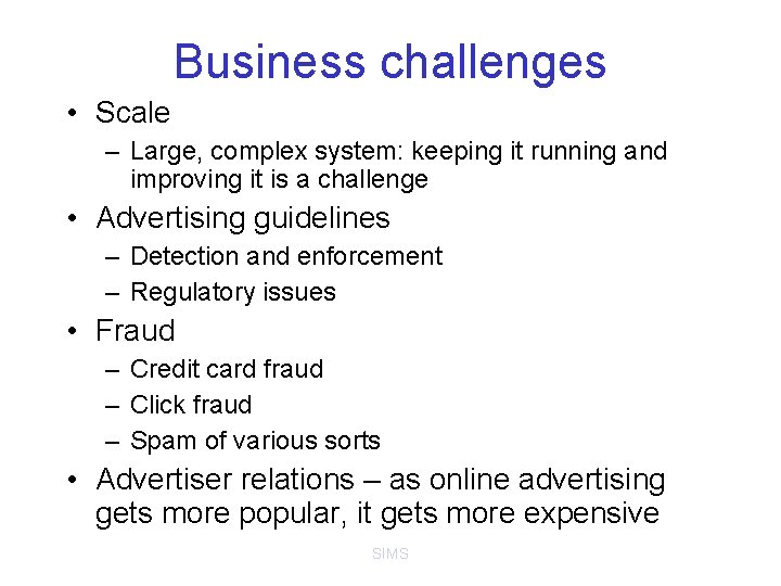 Business challenges • Scale – Large, complex system: keeping it running and improving it