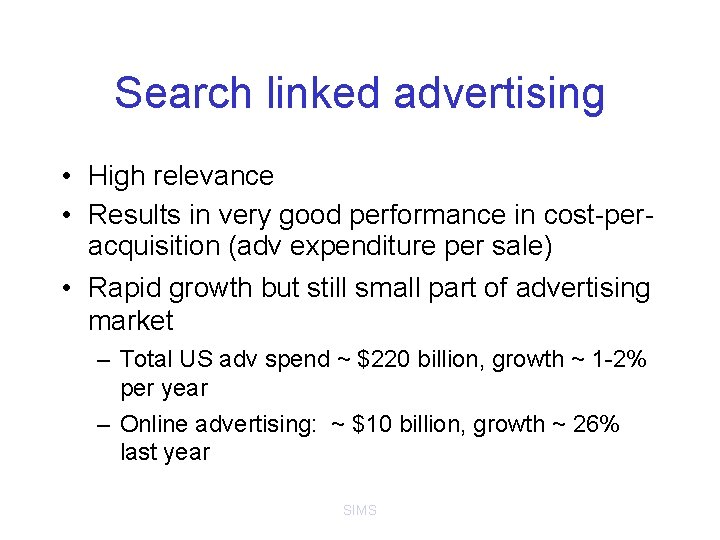 Search linked advertising • High relevance • Results in very good performance in cost-peracquisition