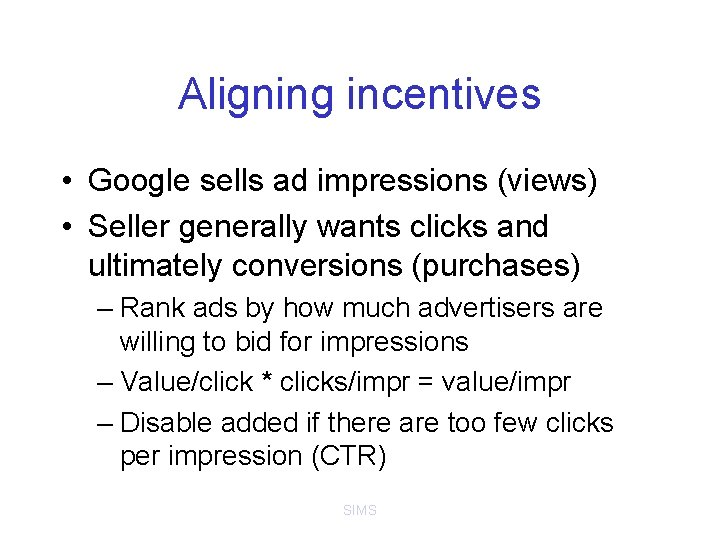 Aligning incentives • Google sells ad impressions (views) • Seller generally wants clicks and
