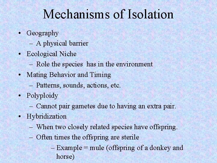 Mechanisms of Isolation • Geography – A physical barrier • Ecological Niche – Role