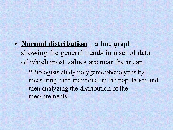 • Normal distribution – a line graph showing the general trends in a