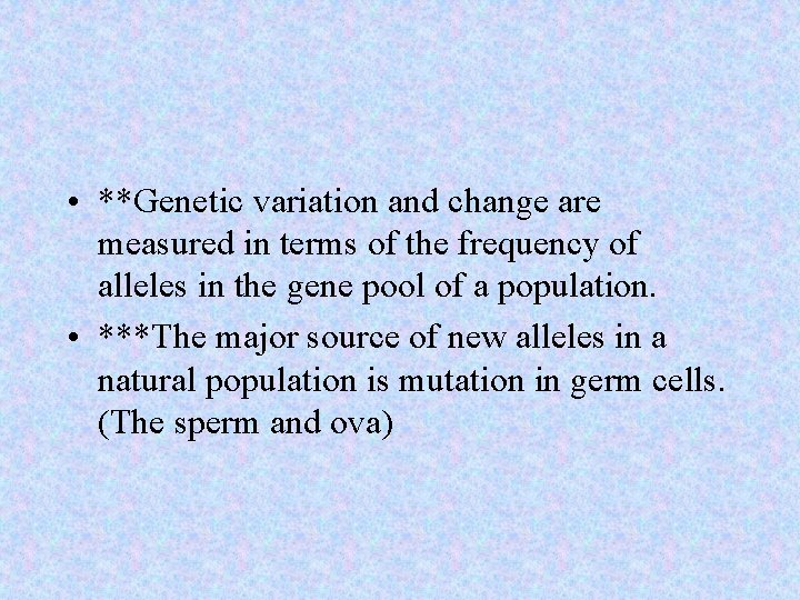 • **Genetic variation and change are measured in terms of the frequency of