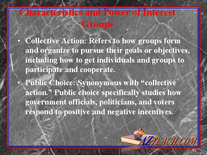 Characteristics and Power of Interest Groups • Collective Action: Refers to how groups form